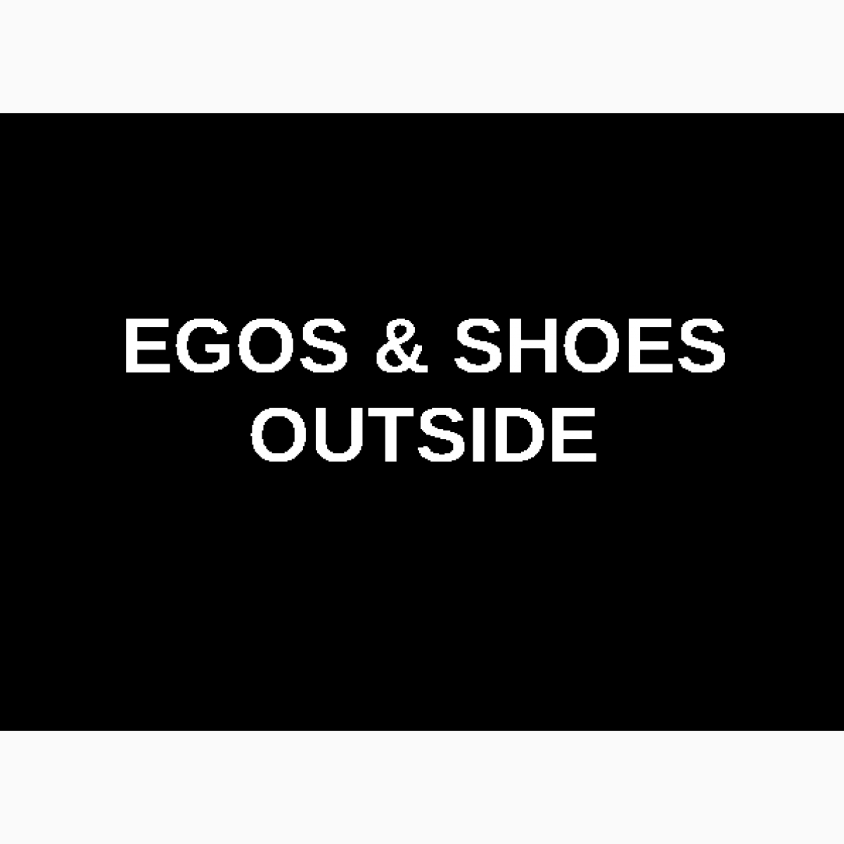 "Fußmatte ""EGOS & SHOES OUTSIDE"""